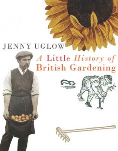 A Little History of British Gardening by Jenny Uglow