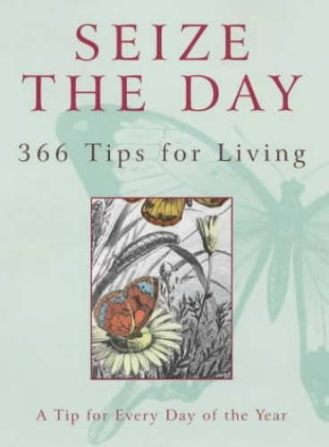 Seize The Day: 366 Tips for Living By Nicholas Albery