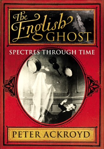 The English Ghost: Spectres Through Time by Peter Ackroyd