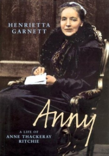 Anny A Life Of Anne Thackeray Ritchie By Henrietta Garnett Used Very Good 0701171294