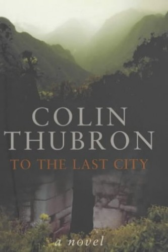 To The Last City By Colin Thubron