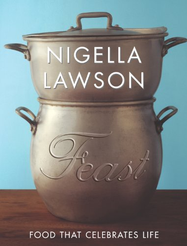 Feast: Food that celebrates life by Nigella Lawson