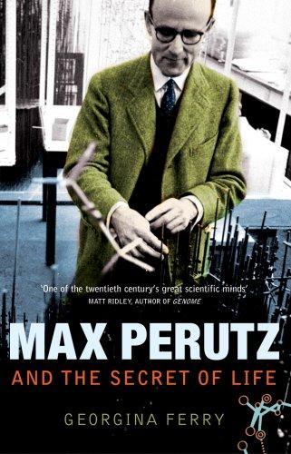Max Perutz And The Secret Of Life By Georgina Ferry
