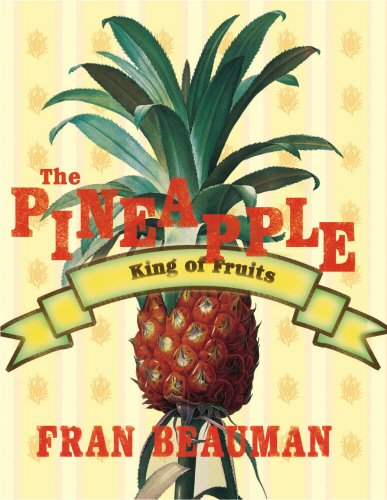 The Pineapple: King of Fruits by Francesca Beauman