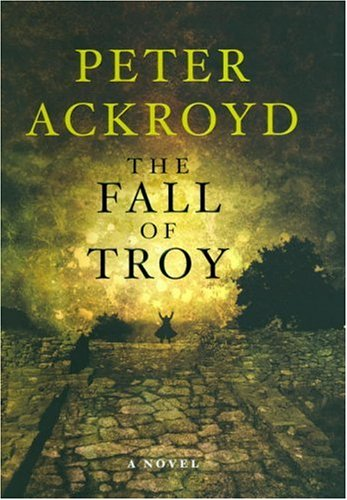 Fall of Troy By Peter Ackroyd