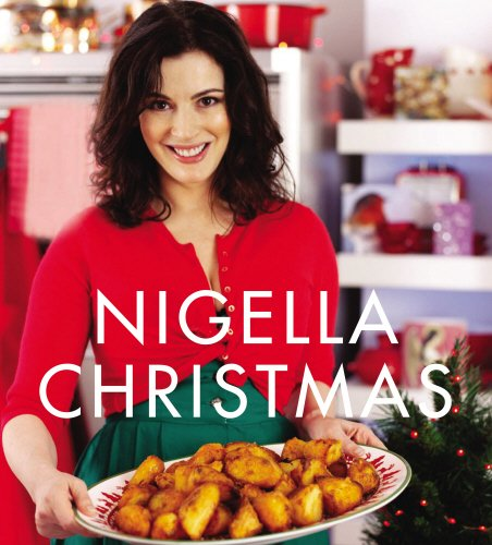 Nigella Christmas: Food, Family, Friends, Festivities by Nigella Lawson