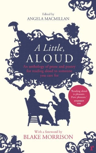 A Little, Aloud: An Anthology of Prose and Poetry for Reading Aloud to Someone You Care for by Angela Macmillan
