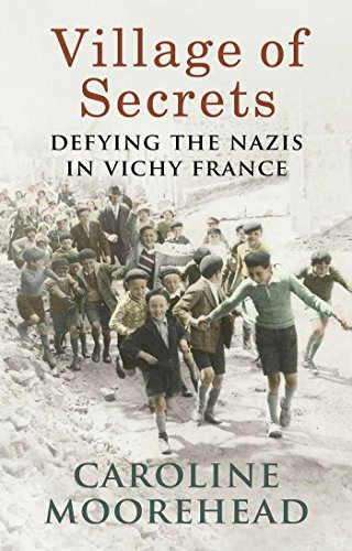 Village of Secrets: Defying the Nazis in Vichy France By Caroline Moorehead