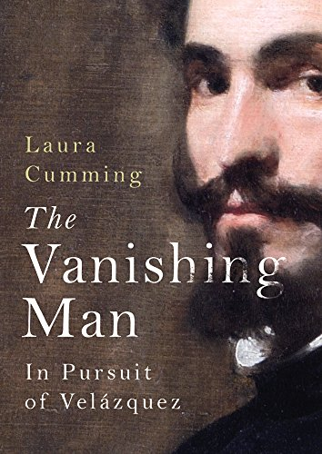 The Vanishing Man: In Pursuit of Velazquez by Laura Cumming