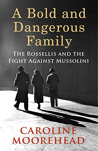 A Bold and Dangerous Family: The Rossellis and the Fight Against Mussolini by Caroline Moorehead