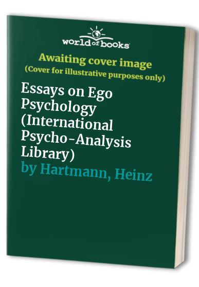 Essays on Ego Psychology (International Psycho-Analysis Library) By Heinz Hartmann