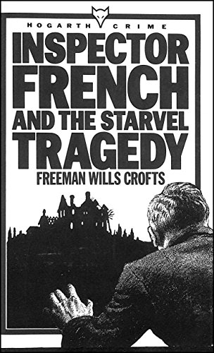 Inspector French and the Starvel Tragedy By Freeman Wills Crofts
