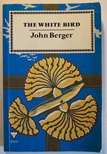 The White Bird By John Berger