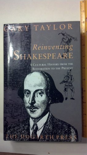 Reinventing Shakespeare: From the Restoration to the Present By Gary Taylor