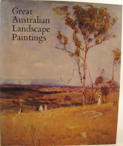 Great Australian Landscape Paintings By THE EDITORS OF THE AUSTRALIAN ART LIBRARY