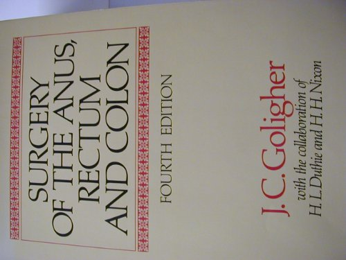 Surgery of the Anus, Rectum and Colon By J.C. Goligher
