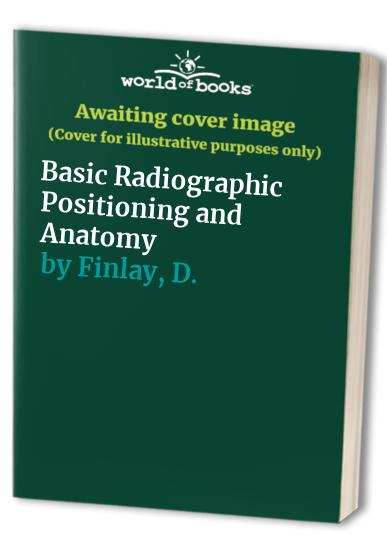Basic Radiographic Positioning and Anatomy By G. Bell