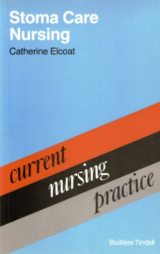 Stoma Care Nursing (Current nursing practice) By C.E. Elcoat