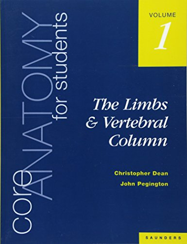 Core Anatomy for Students: The Limbs and Vertebral Column v. 1: Vol. 1: The Limbs and Vertebral Column By Christopher Dean