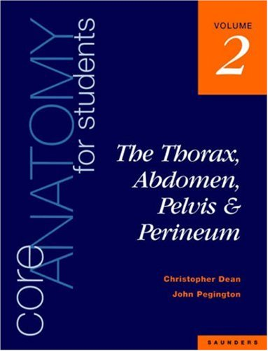 Core Anatomy for Students: Vol. 2: The Thorax, Abdomen, Pelvis and Perineum: Thorax, Abdomen, Pelvis and Perineum v. 2 By Christopher Dean