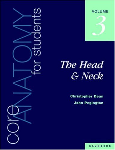 Core Anatomy for Students: Vol. 3: The Head & Neck: Head & Neck v. 3 By Christopher Dean