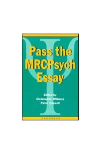 Pass the Mrcpsych Essay By Christopher Williams (Lecturer and Honorary Senior Registrar in Psychiatry, St James's University Hospital, Leeds)