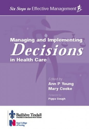 Managing and Implementing Decisions in Health Care By Ann P. Young