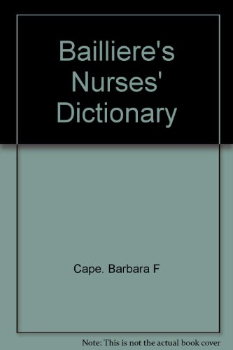 Bailliere's Nurses' Dictionary By Cape. Barbara F