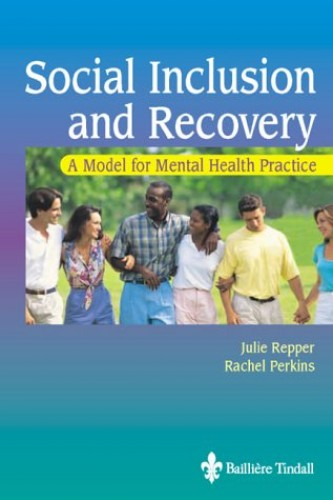 Social Inclusion and Recovery: A Model For Mental Health Practice By Julie Repper