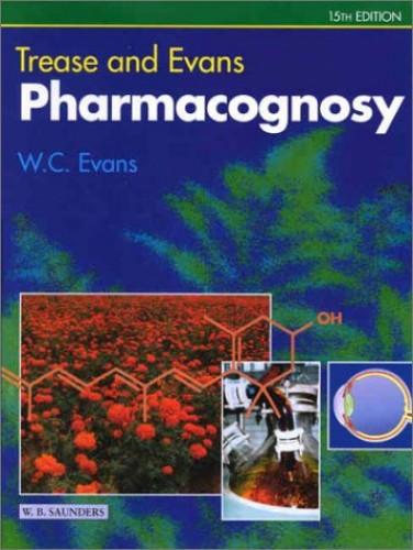 Trease and Evans Pharmacognosy By Dr. William Charles Evans, BPharm, BSc, PhD, DSc, FIBiol, FLS, FRPharmS