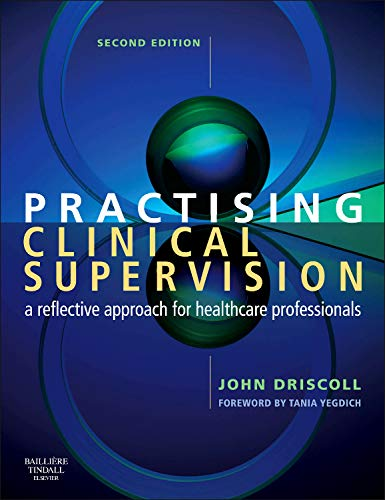 Practising Clinical Supervision: A Reflective Approach for Healthcare Professionals By Driscoll