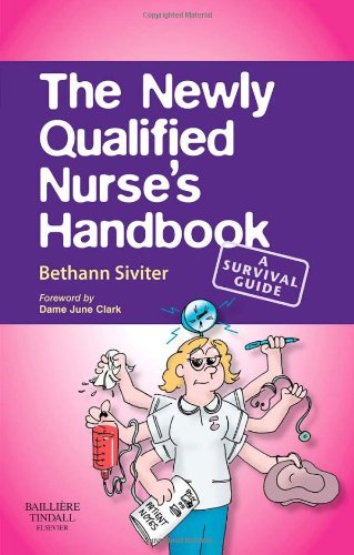 The Newly Qualified Nurse's Handbook: A Survival Guide, 1e By Bethann Siviter
