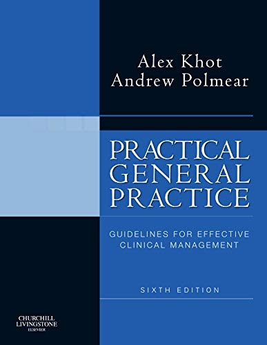 Practical General Practice: Guidelines for Effective Clinical Management, 6e By Andrew Polmear
