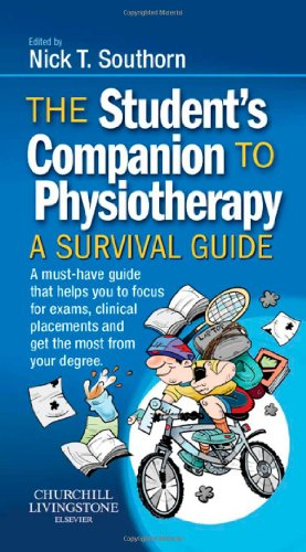 The Student's Companion to Physiotherapy: A Survival Guide, 1e By Edited by Nick T. Southorn