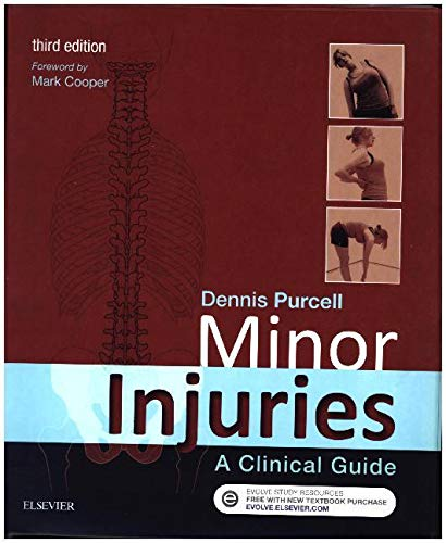 Minor Injuries: A Clinical Guide, 3e By Dennis Purcell