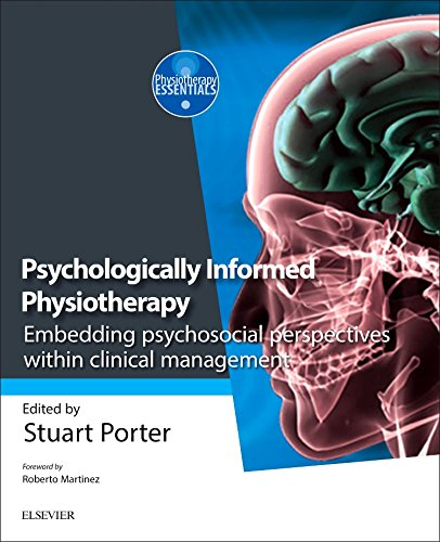Psychologically Informed Physiotherapy: Embedding psychosocial perspectives within clinical management, 1e (Physiotherapy Essentials) By Edited by Stuart Porter