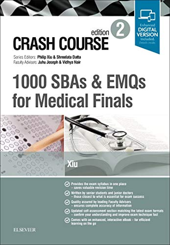 Crash Course 1000 SBAs and EMQs for Medical Finals, 2e By Philip Xiu (Cmt2 Royal Brompton Hospital London UK)