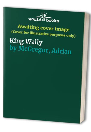 King Wally By Adrian McGregor