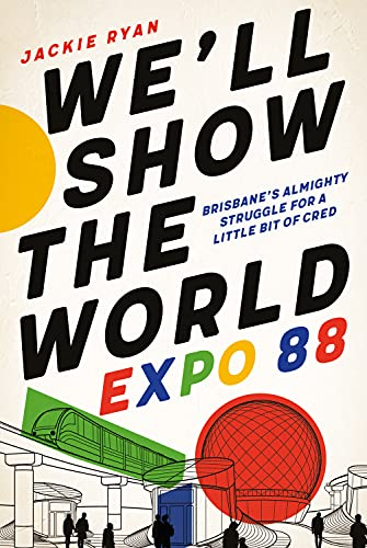 We'll Show the World: Expo 88 By Jackie Ryan