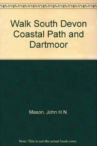 Walk South Devon Coastal Path and Dartmoor By John H.N. Mason