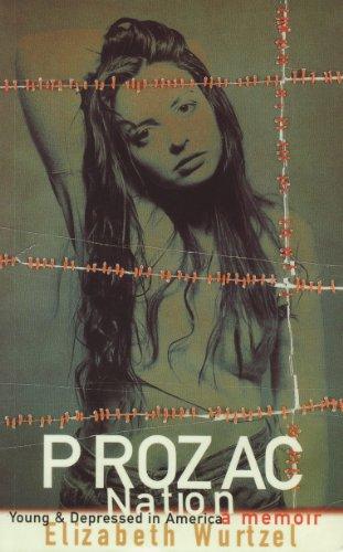 Prozac Nation: Young and Depressed in America - A Memoir By Elizabeth Wurtzel