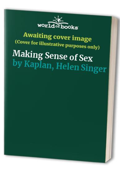 Making Sense of Sex By Helen Singer Kaplan