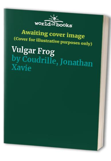 Vulgar Frog By Jonathan Xavier Coudrille