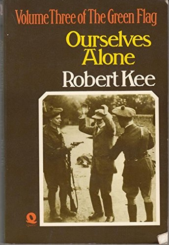 Green Flag: History of Irish Nationalism: v. 3: Ourselves Alone by Robert Kee