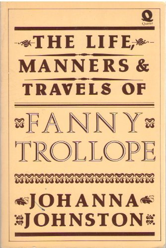 Life, Manners and Travels of Fanny Trollope By Johanna Johnston