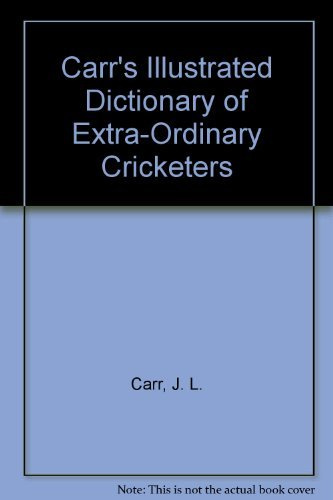 Illustrated Dictionary of Extraordinary Cricketers By J. L. Carr