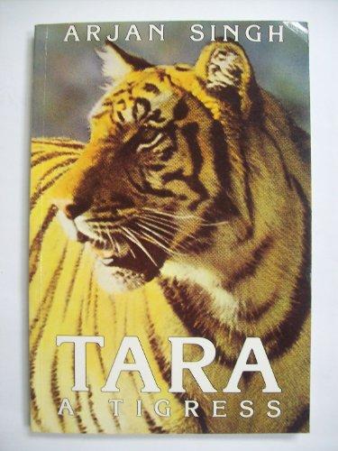 Tara a Tigress By Billy Arjan Singh