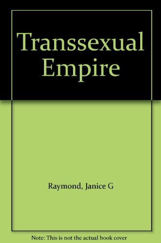 Transsexual Empire: The Making of the She-male By Janice G. Raymond