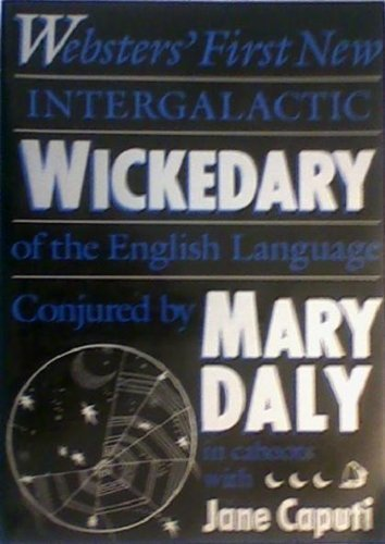 Wickedary: Webster's First New Intergalactic Wickedary of the English Language By Mary Daly