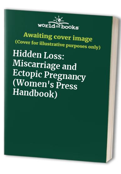 Hidden Loss: Miscarriage and Ectopic Pregnancy (Women's Press Handbook) Edited by Valerie Hey